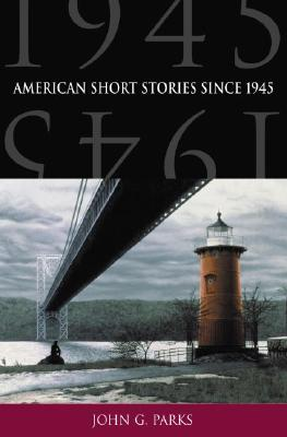 American Short Stories Since 1945 By Parks, John G. (EDT)