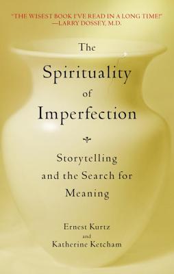 The Spirituality of Imperfection By Kurtz, Ernest/ Ketcham, Katherine