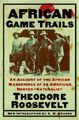 African Game Trails By Roosevelt, Theodore/ Brands, H. W. (INT)